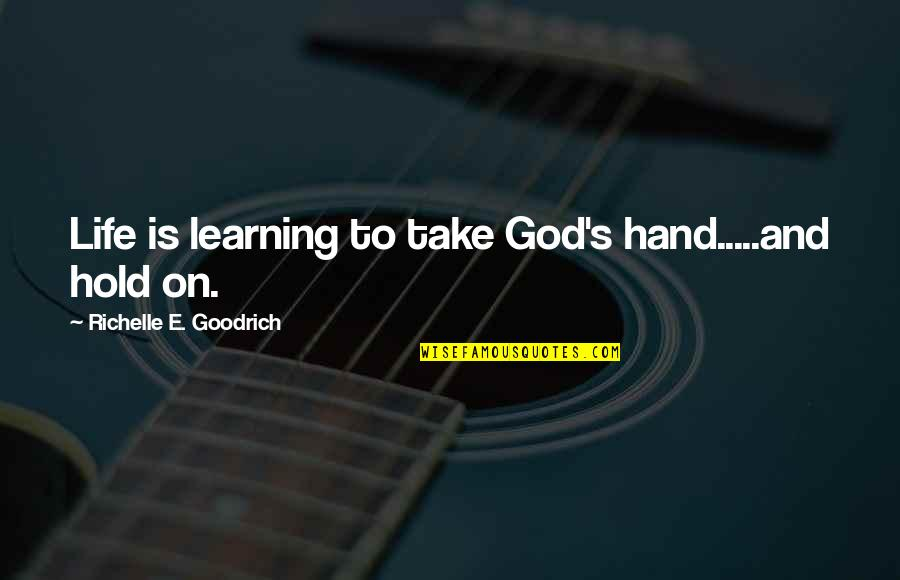 Will You Take My Hand Quotes By Richelle E. Goodrich: Life is learning to take God's hand.....and hold