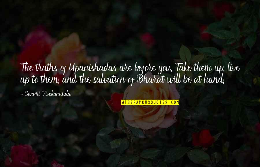 Will You Take My Hand Quotes By Swami Vivekananda: The truths of Upanishadas are before you. Take