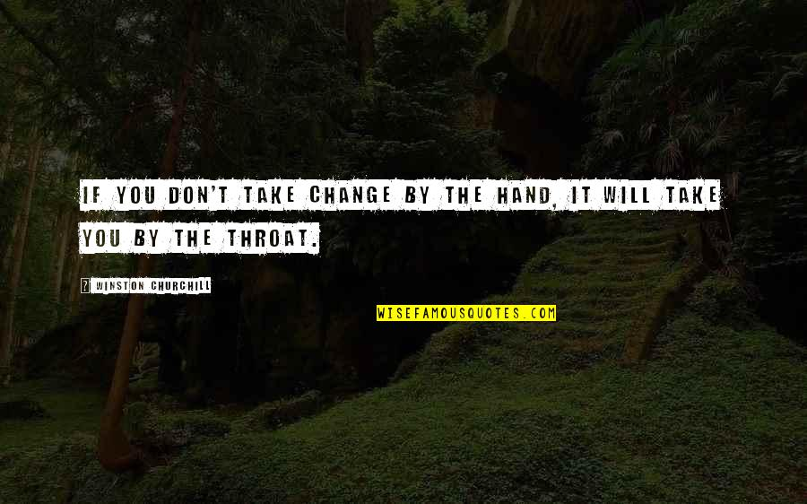 Will You Take My Hand Quotes By Winston Churchill: If you don't take change by the hand,