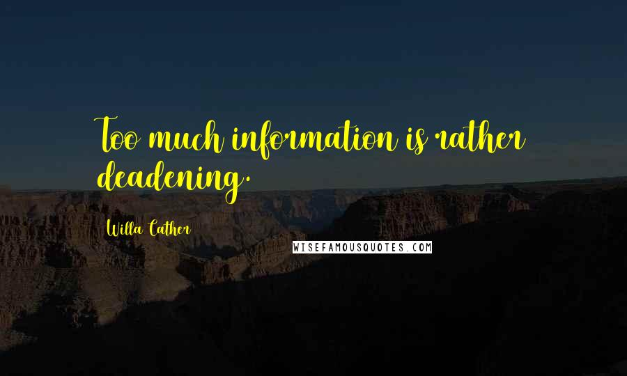 Willa Cather quotes: Too much information is rather deadening.