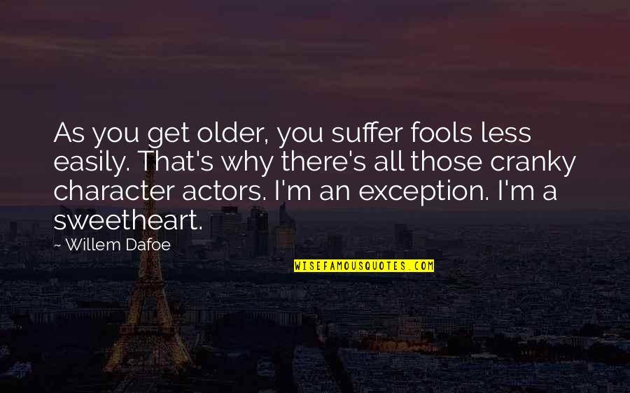 Willem Dafoe Quotes By Willem Dafoe: As you get older, you suffer fools less