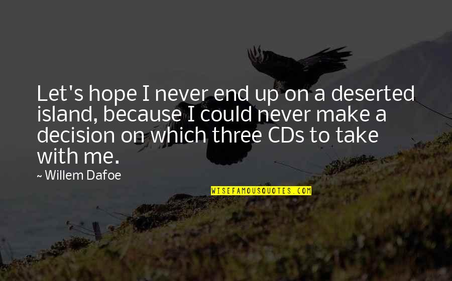 Willem Dafoe Quotes By Willem Dafoe: Let's hope I never end up on a