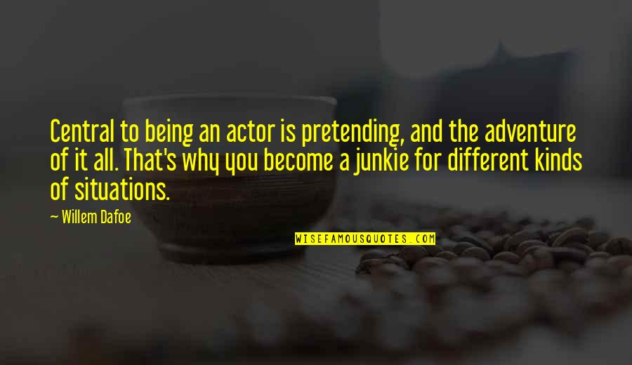 Willem Dafoe Quotes By Willem Dafoe: Central to being an actor is pretending, and