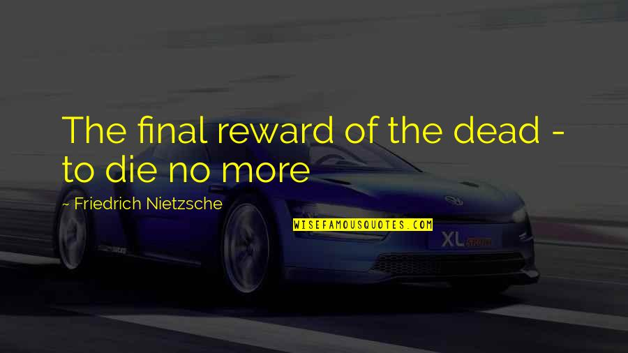 William Atkinson Quotes By Friedrich Nietzsche: The final reward of the dead - to