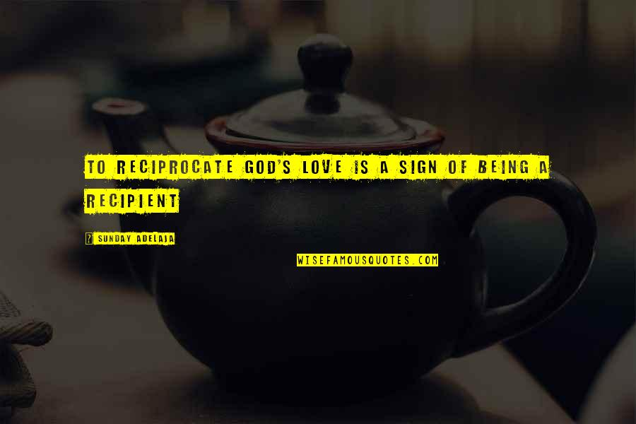William Atkinson Quotes By Sunday Adelaja: To reciprocate God's love is a sign of
