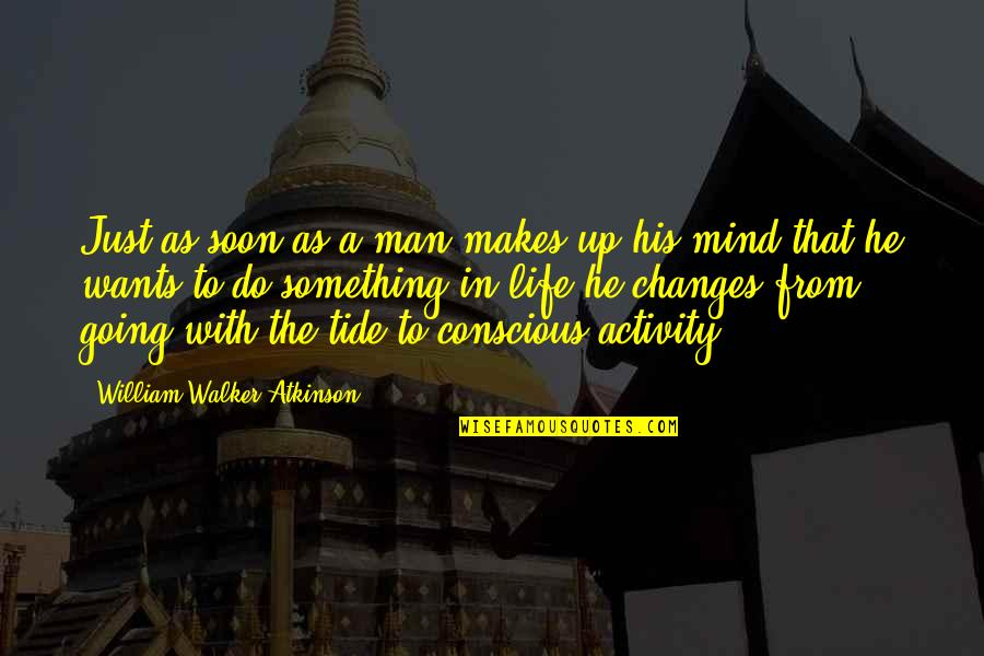 William Atkinson Quotes By William Walker Atkinson: Just as soon as a man makes up