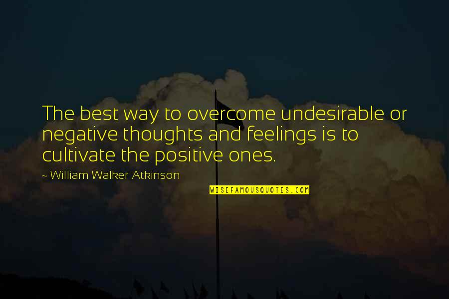 William Atkinson Quotes By William Walker Atkinson: The best way to overcome undesirable or negative
