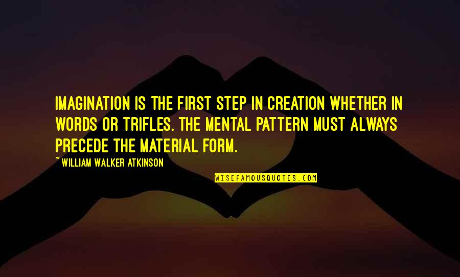 William Atkinson Quotes By William Walker Atkinson: Imagination is the first step in creation whether