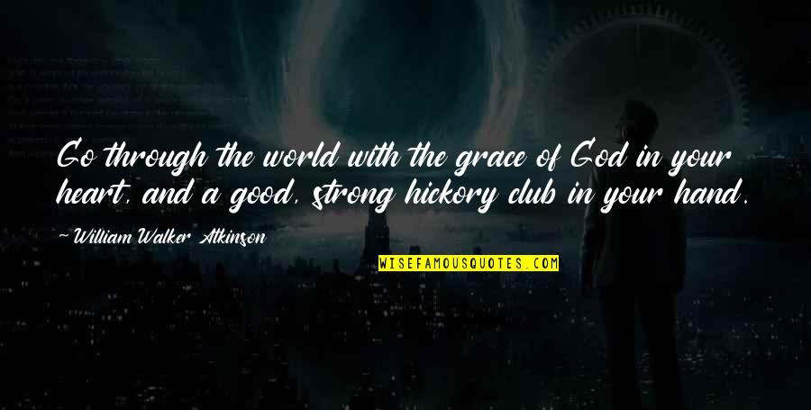 William Atkinson Quotes By William Walker Atkinson: Go through the world with the grace of