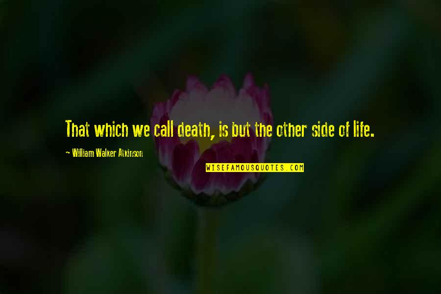 William Atkinson Quotes By William Walker Atkinson: That which we call death, is but the