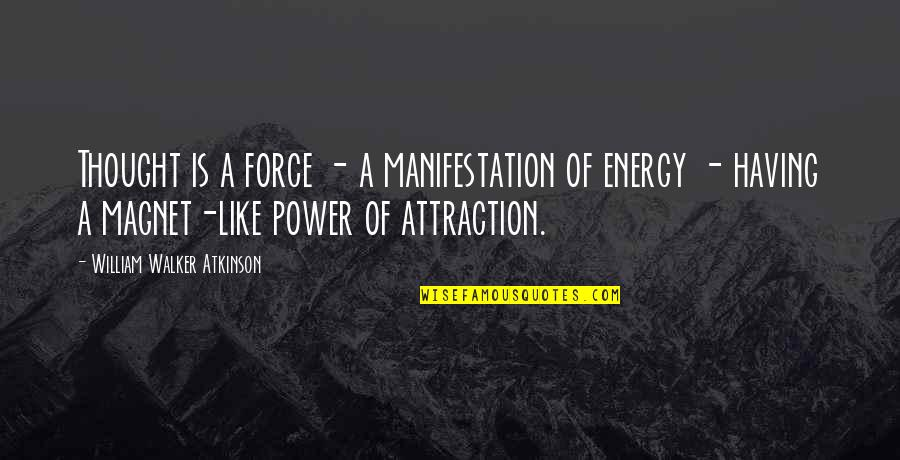 William Atkinson Quotes By William Walker Atkinson: Thought is a force - a manifestation of