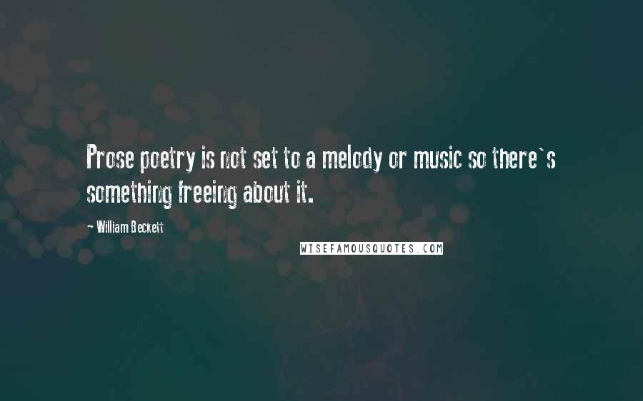 William Beckett quotes: Prose poetry is not set to a melody or music so there's something freeing about it.