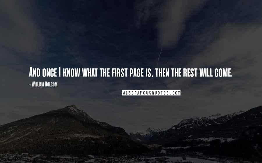 William Bolcom quotes: And once I know what the first page is, then the rest will come.