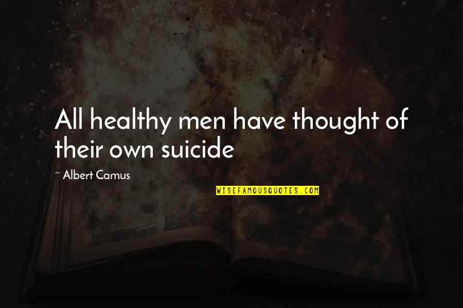 William Boyd Love Quotes By Albert Camus: All healthy men have thought of their own