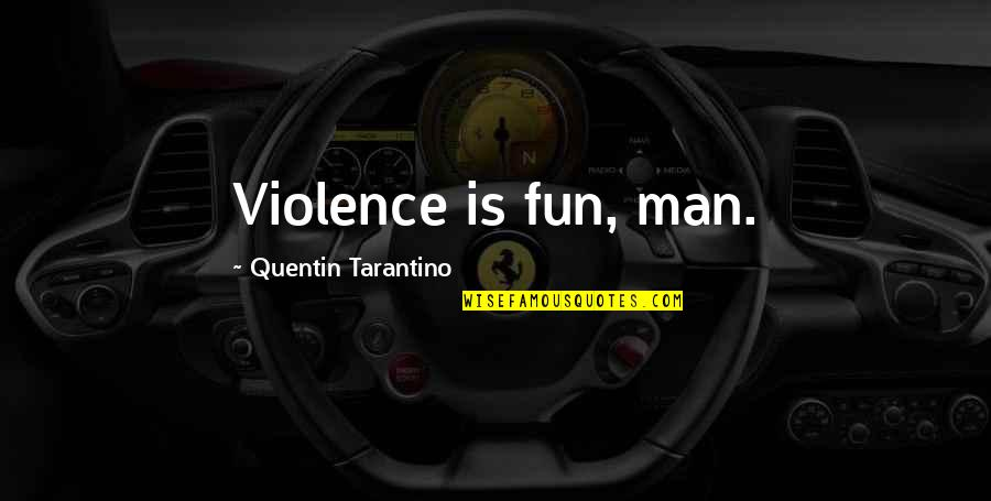 William Boyd Love Quotes By Quentin Tarantino: Violence is fun, man.