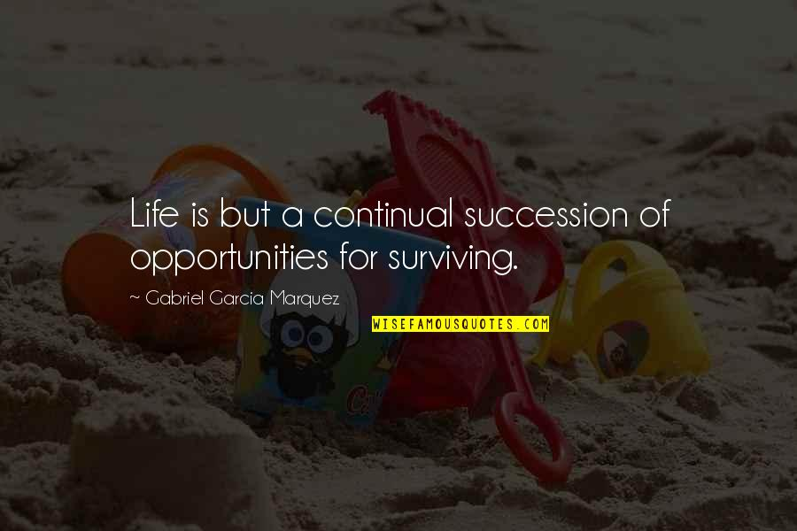 William Bramwell Quotes By Gabriel Garcia Marquez: Life is but a continual succession of opportunities