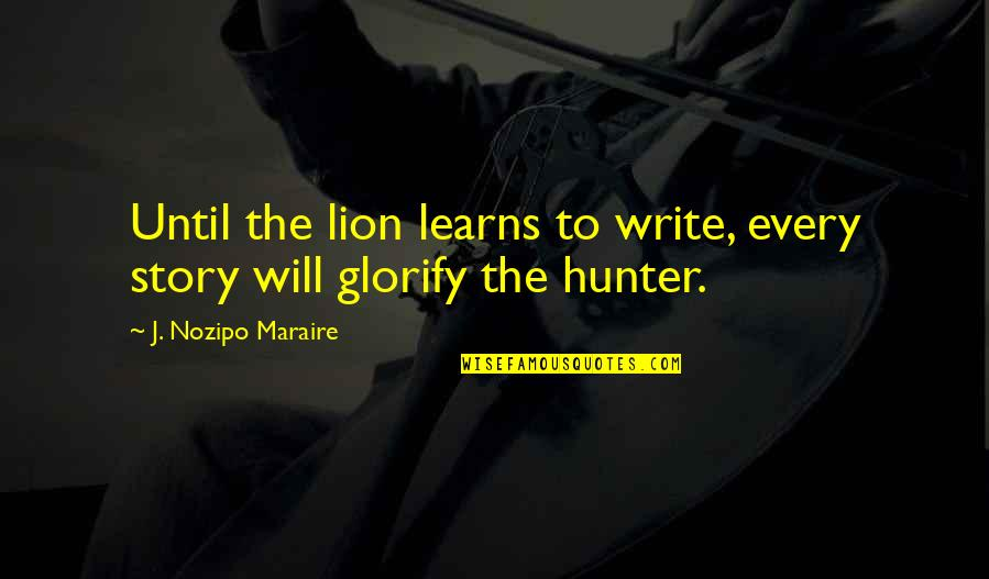 William Bramwell Quotes By J. Nozipo Maraire: Until the lion learns to write, every story