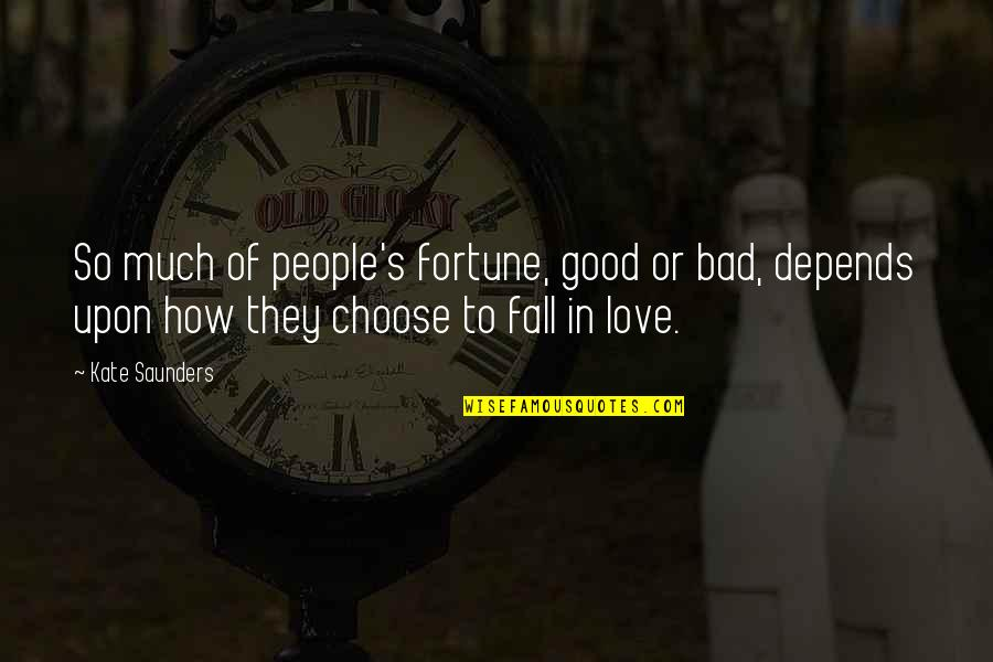 William Bramwell Quotes By Kate Saunders: So much of people's fortune, good or bad,