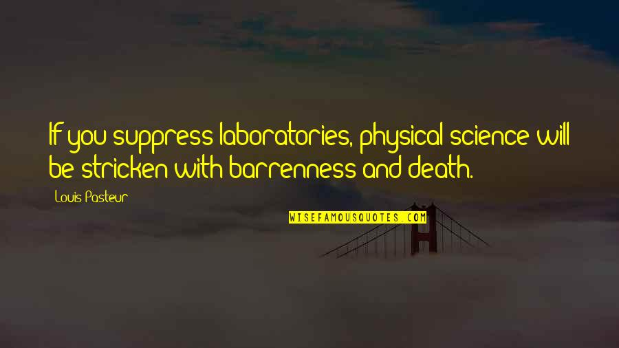 William Bramwell Quotes By Louis Pasteur: If you suppress laboratories, physical science will be