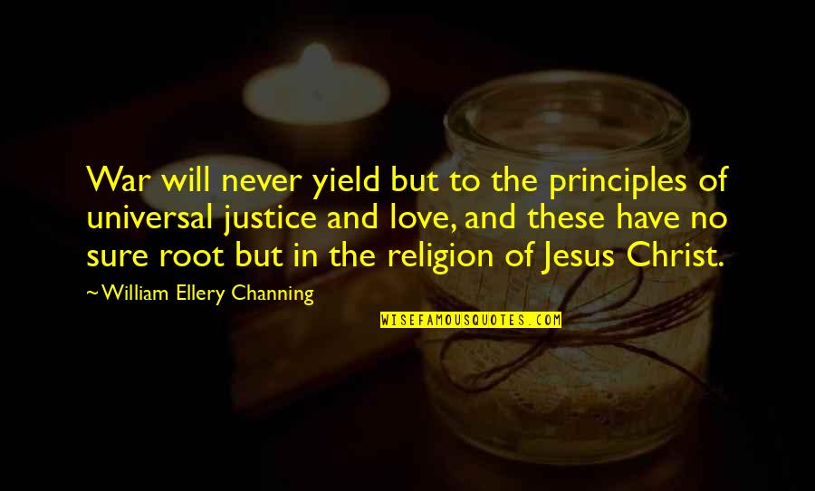 William Bramwell Quotes By William Ellery Channing: War will never yield but to the principles
