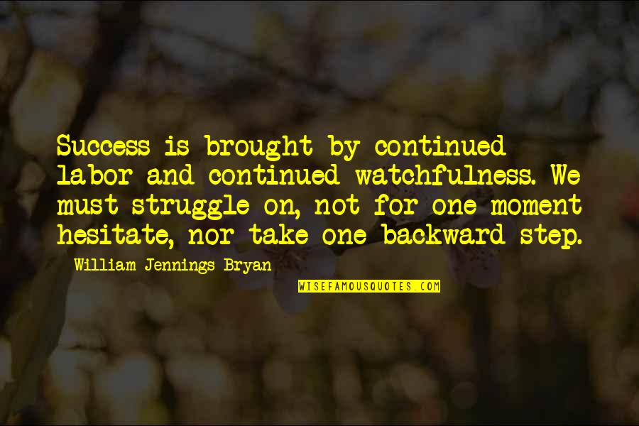 William Bryan Jennings Quotes By William Jennings Bryan: Success is brought by continued labor and continued