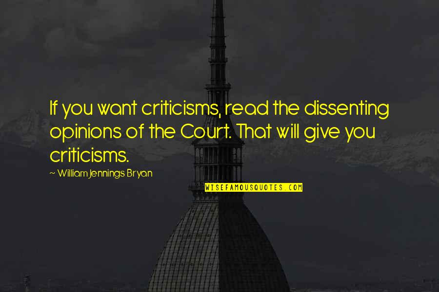 William Bryan Jennings Quotes By William Jennings Bryan: If you want criticisms, read the dissenting opinions