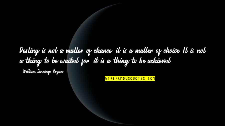William Bryan Jennings Quotes By William Jennings Bryan: Destiny is not a matter of chance; it