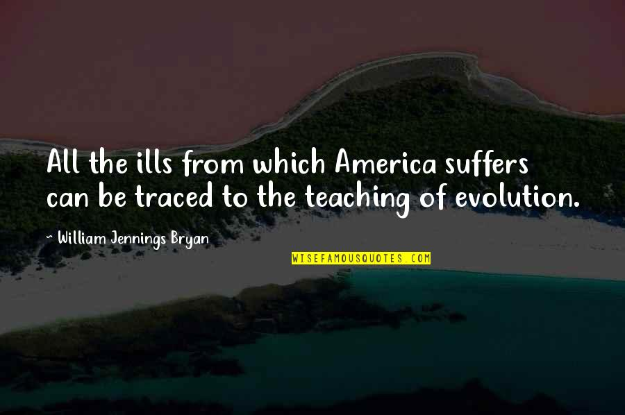 William Bryan Jennings Quotes By William Jennings Bryan: All the ills from which America suffers can
