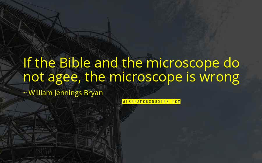 William Bryan Jennings Quotes By William Jennings Bryan: If the Bible and the microscope do not