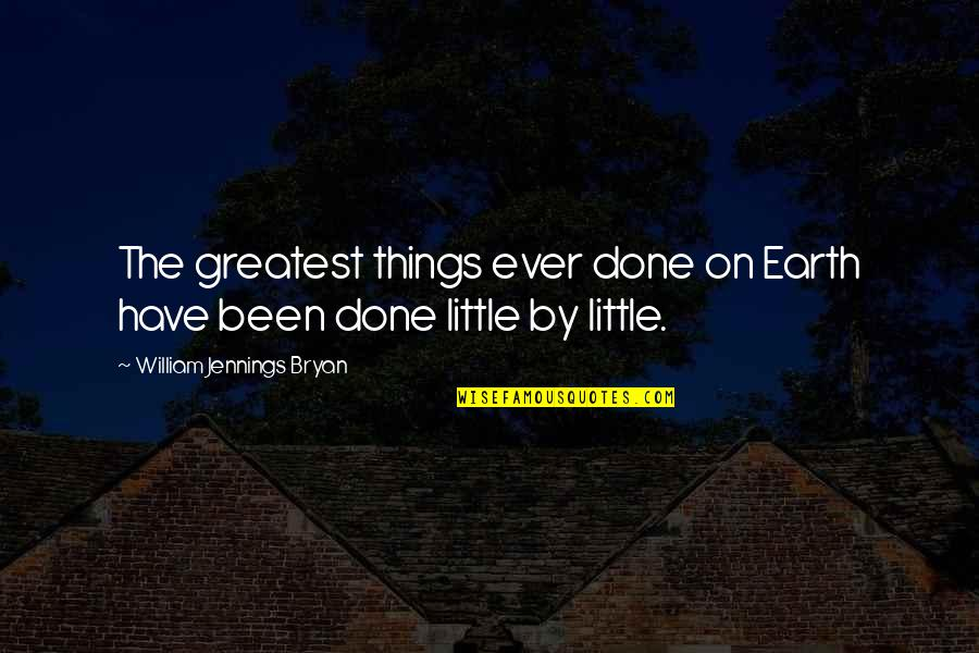 William Bryan Jennings Quotes By William Jennings Bryan: The greatest things ever done on Earth have