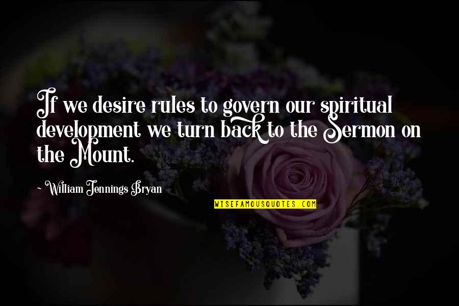 William Bryan Jennings Quotes By William Jennings Bryan: If we desire rules to govern our spiritual