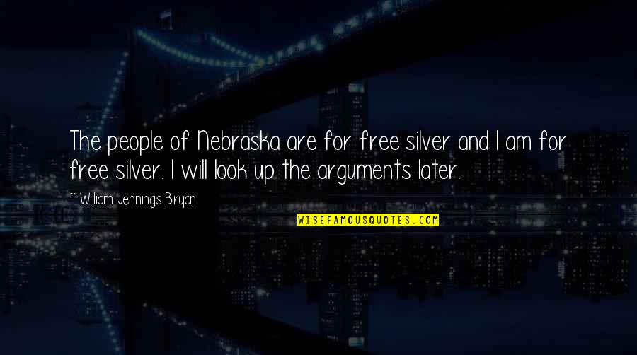 William Bryan Jennings Quotes By William Jennings Bryan: The people of Nebraska are for free silver