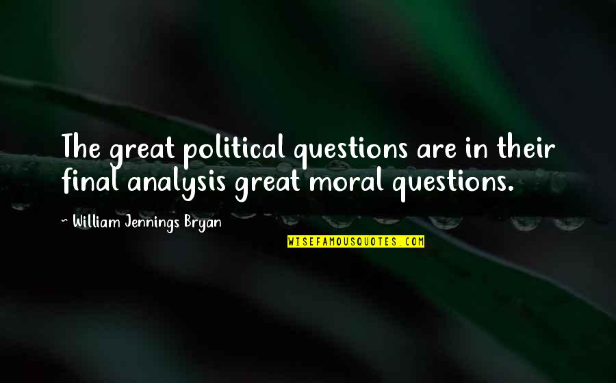 William Bryan Jennings Quotes By William Jennings Bryan: The great political questions are in their final