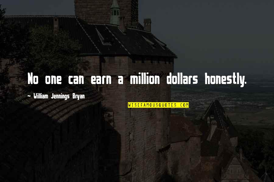 William Bryan Jennings Quotes By William Jennings Bryan: No one can earn a million dollars honestly.