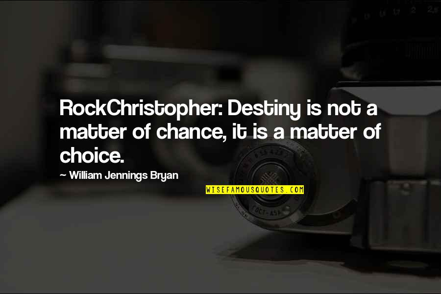 William Bryan Jennings Quotes By William Jennings Bryan: RockChristopher: Destiny is not a matter of chance,