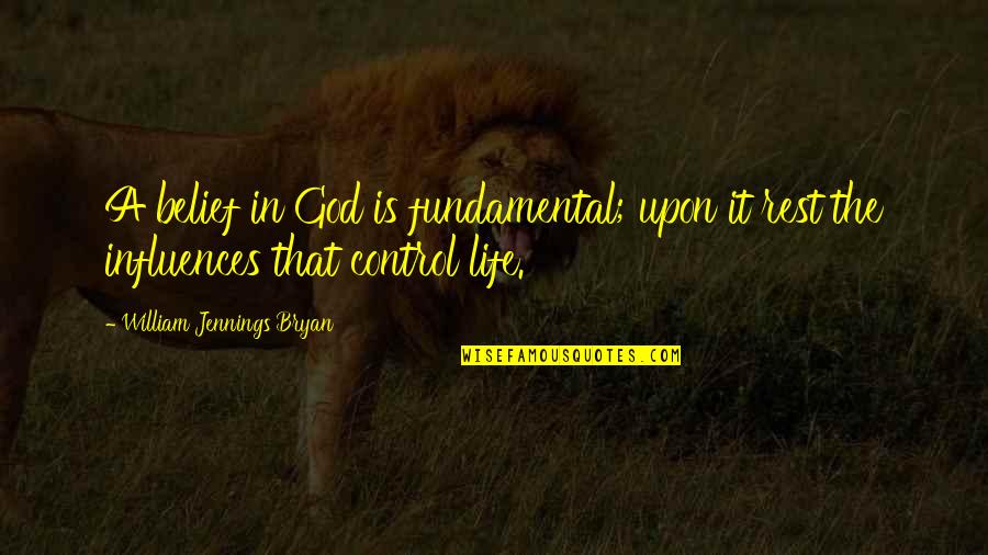 William Bryan Jennings Quotes By William Jennings Bryan: A belief in God is fundamental; upon it