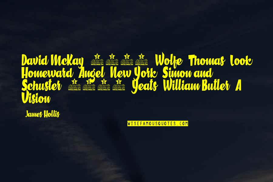 William Butler Yeats Quotes By James Hollis: David McKay, 1900. Wolfe, Thomas. Look Homeward, Angel.