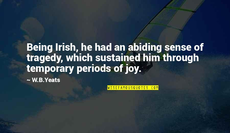 William Butler Yeats Quotes By W.B.Yeats: Being Irish, he had an abiding sense of