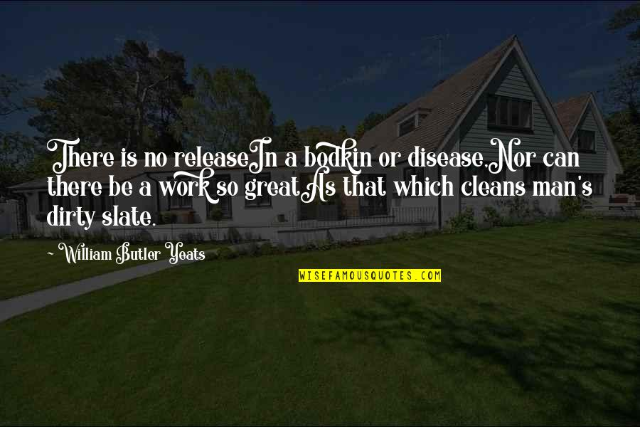 William Butler Yeats Quotes By William Butler Yeats: There is no releaseIn a bodkin or disease,Nor