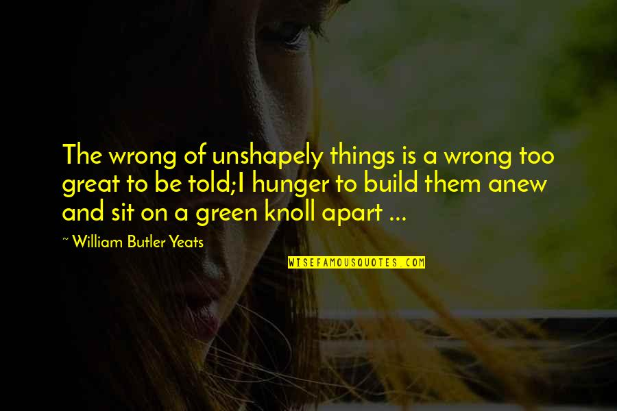William Butler Yeats Quotes By William Butler Yeats: The wrong of unshapely things is a wrong