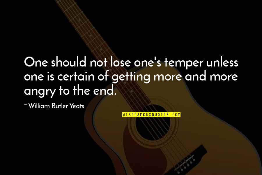 William Butler Yeats Quotes By William Butler Yeats: One should not lose one's temper unless one