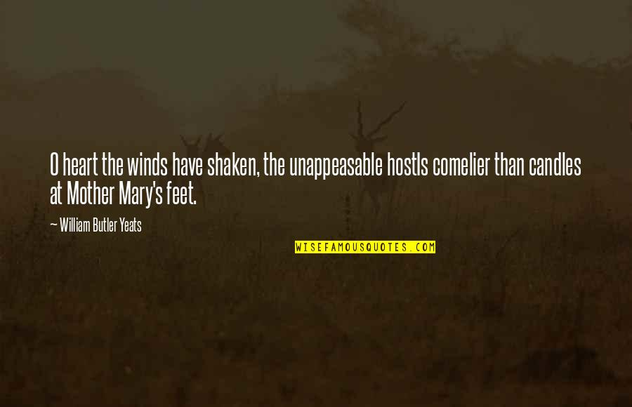 William Butler Yeats Quotes By William Butler Yeats: O heart the winds have shaken, the unappeasable