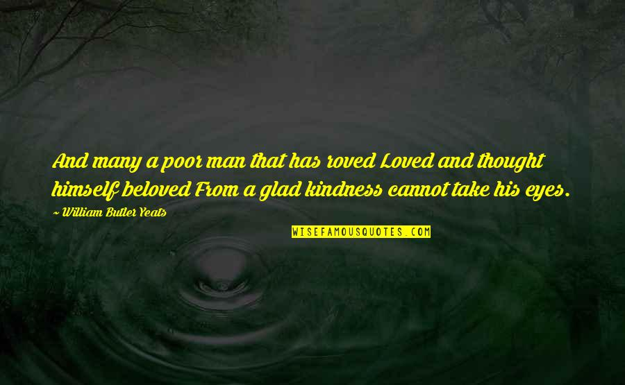 William Butler Yeats Quotes By William Butler Yeats: And many a poor man that has roved