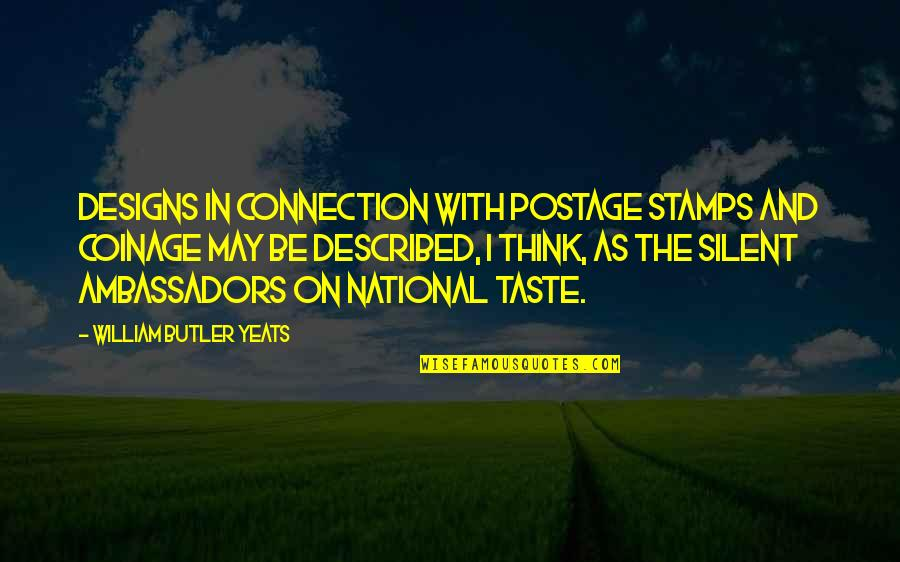William Butler Yeats Quotes By William Butler Yeats: Designs in connection with postage stamps and coinage