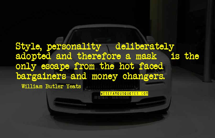 William Butler Yeats Quotes By William Butler Yeats: Style, personality - deliberately adopted and therefore a