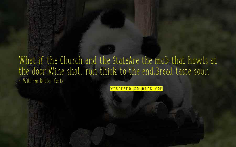William Butler Yeats Quotes By William Butler Yeats: What if the Church and the StateAre the