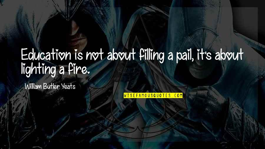William Butler Yeats Quotes By William Butler Yeats: Education is not about filling a pail, it's