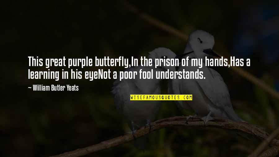 William Butler Yeats Quotes By William Butler Yeats: This great purple butterfly,In the prison of my
