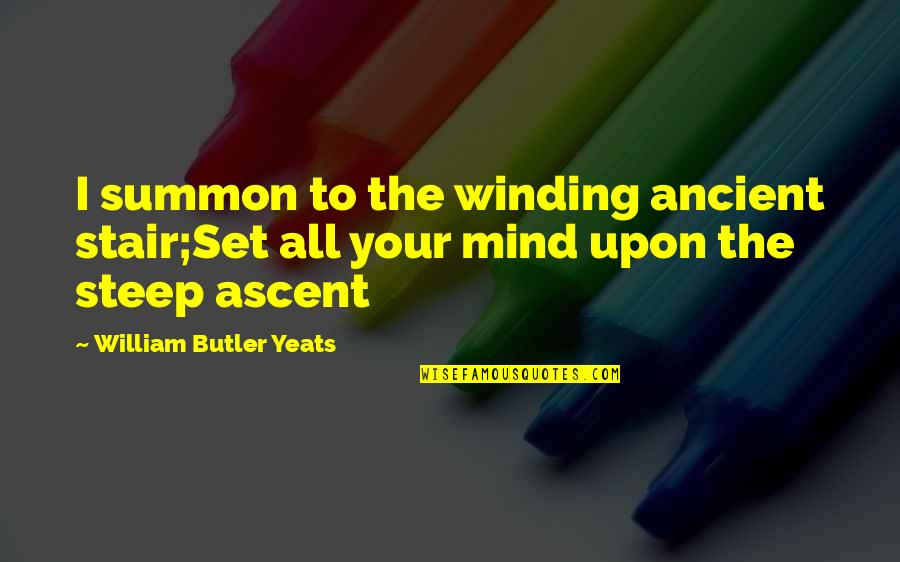 William Butler Yeats Quotes By William Butler Yeats: I summon to the winding ancient stair;Set all