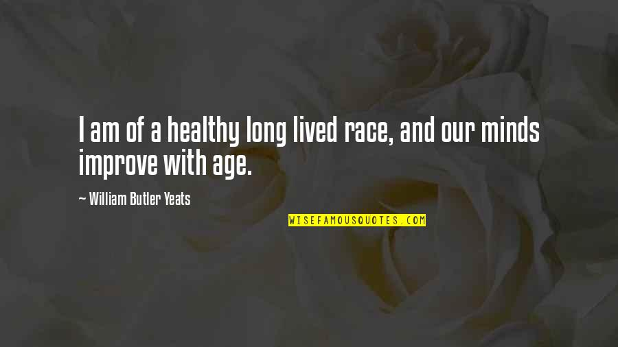 William Butler Yeats Quotes By William Butler Yeats: I am of a healthy long lived race,